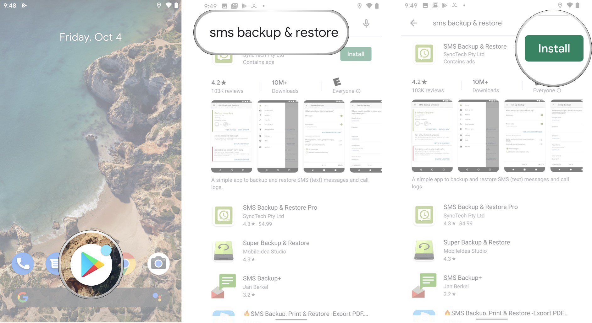Launch the Google Play Store from your home screen or app drawer, Tap the search bar and search for SMS Backup and Restore, then tap the free SMS Backup and Restore app, which should be the top result